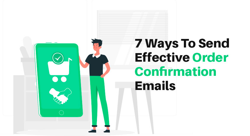 7 Ways To Send Effective Order Confirmation Emails