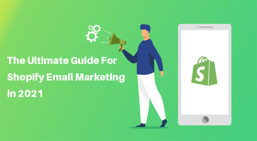 The Ultimate Guide For Shopify Email Marketing in 2021