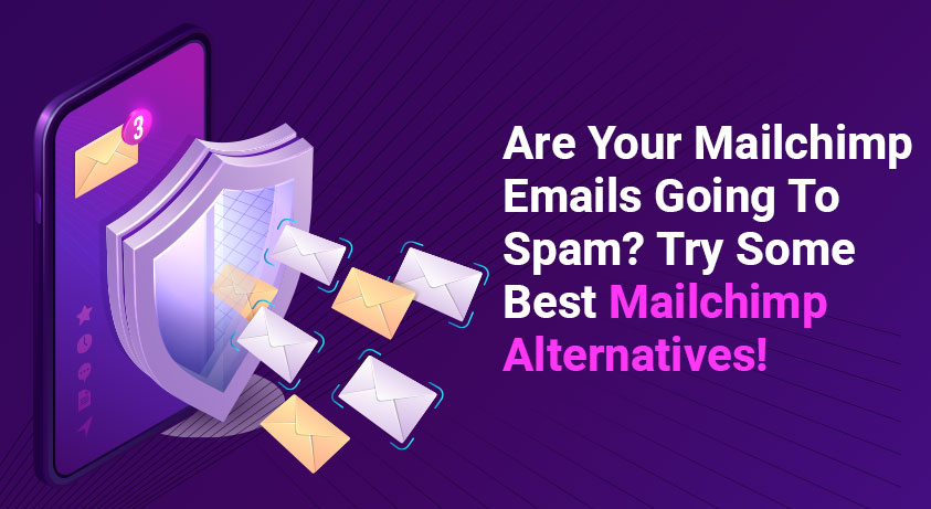 Are Your Mailchimp Emails Going To Spam? Try Some Best Mailchimp Alternatives!