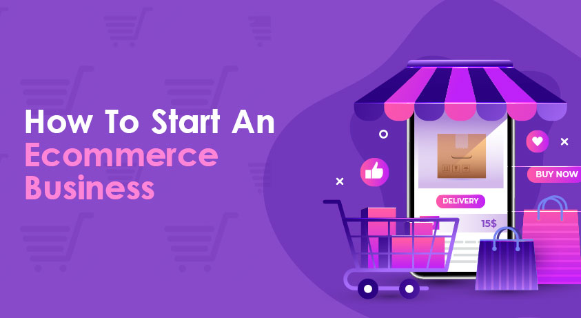 How To Start An Ecommerce Business – A Guide